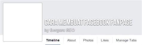 membuat fanspage facebook gratis cara membuat halaman fanspage di facebook mudah dan gratis