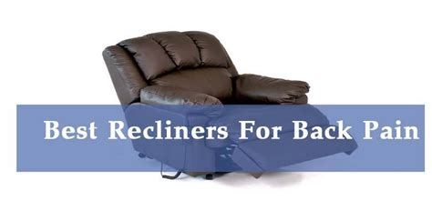 best recliners for your back best recliners for back pain how to choose best
