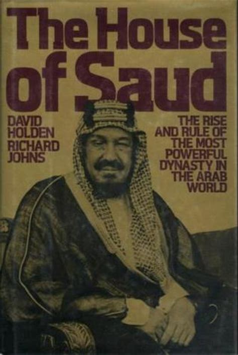 House Of Saud by The House Of Saud The Rise And Rule Of The Most Powerful