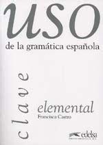 uso de la gramatica 8477117152 uso de la gramatica espanola elemental clave castro f edelsa grupo didascalia s libro