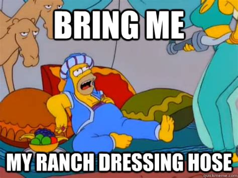 Bring Me Food Meme - bring me my ranch dressing hose homers ranch dressing