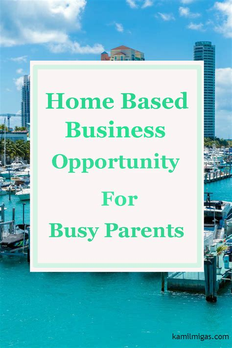 home based business opportunity for busy parents kamil migas