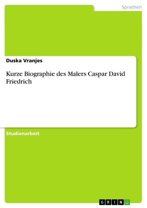 Caspar David Friedrich Referat by Kurze Biographie Des Malers Caspar David Friedrich