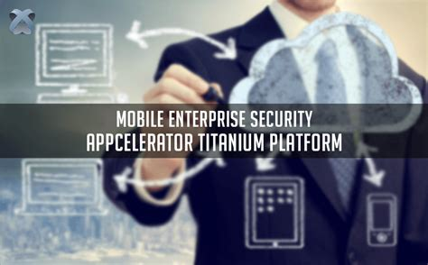 unraveling the 6 layers of mobile enterprise security on