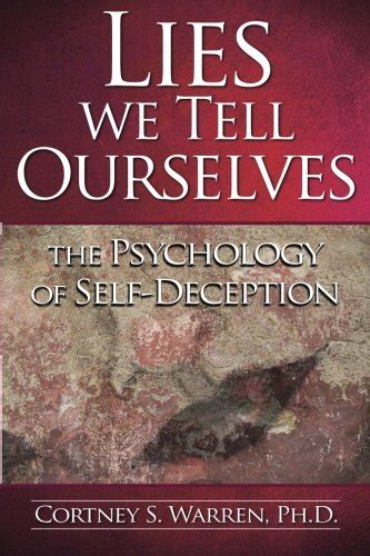 libro lies we tell ourselves the psychology of self deception di dr cortney s warren ph d