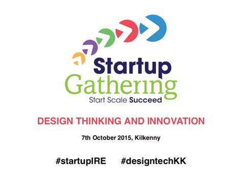 design thinking and innovation design thinking and innovation kilkenny ireland