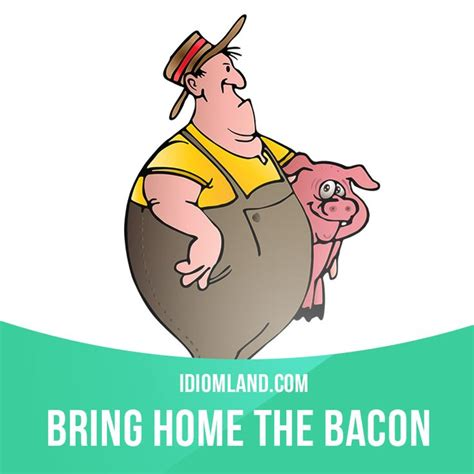 quot bring home the bacon quot means quot to earn money to live on