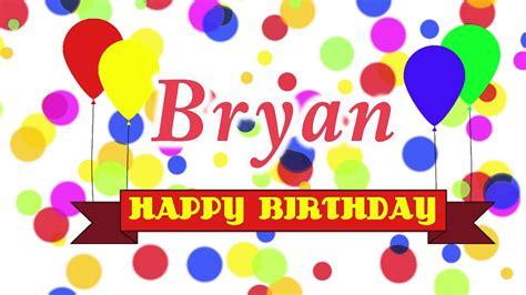 imagenes happy birthday bryan happy birthday bryan song youtube