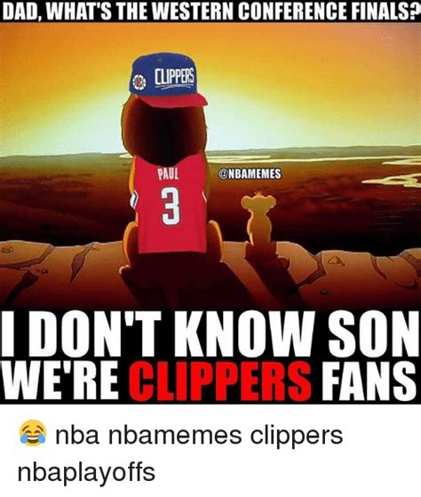 Clippers Meme - dad what s the western conference finalsp paul don t know