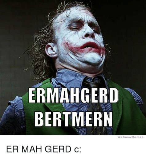 We Know Meme - ermahgerd bertmern we know meme er mah gerd c meme on sizzle
