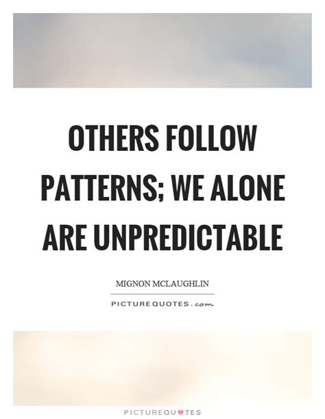 pattern quote unpredictable quotes sayings unpredictable picture quotes