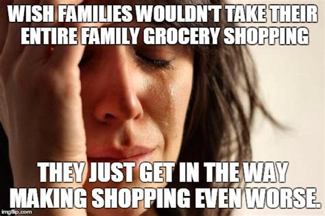 Wish Meme - family day at the grocery store imgflip