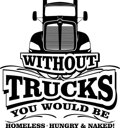 Truck Driving On Quot Without Trucks You Would