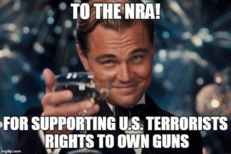 Nra Memes - tougher gun laws why oh right imgflip