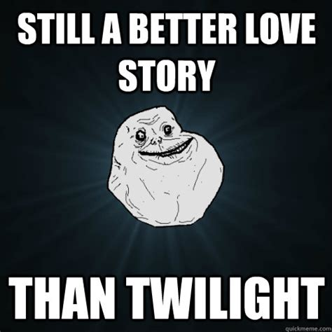 Still A Better Lovestory Than Twilight Meme - image 219138 still a better love story than twilight