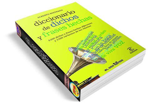 diccionario de dichos y alberto buitrago jim 233 nez diccionario de dichos y frases hechas 2012 intercambiosvirtuales