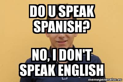 Speak Spanish Meme - meme personalizado do u speak spanish no i don t speak