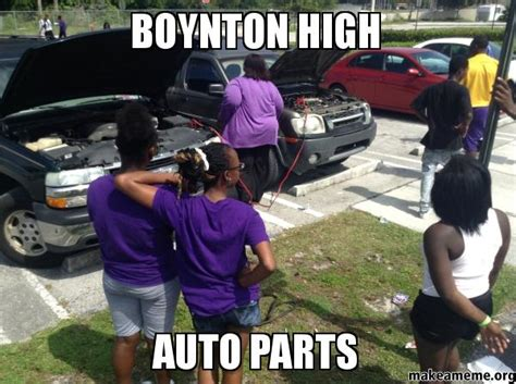 Car Parts Meme - boynton high auto parts make a meme