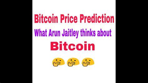 bitcoin price prediction bitcoin price prediction what arun jaitley thinks about