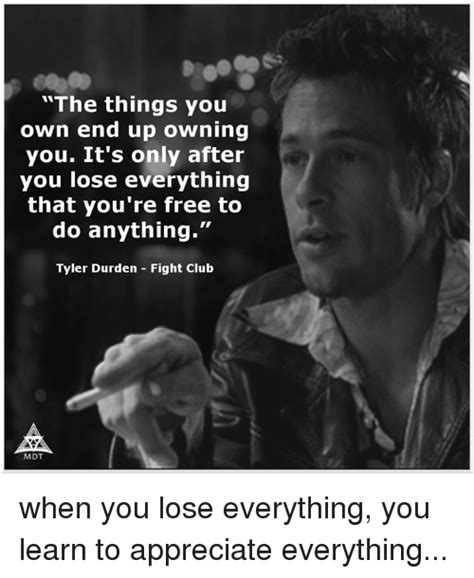 Things You Own the things you own end up owning you it s only after you