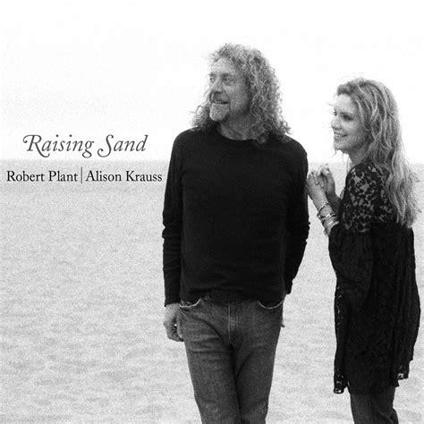 Robert Plant And Alison Krauss Celebrate Launch Of New Album by Raising Sand Robert Plant Alison Krauss Listen And