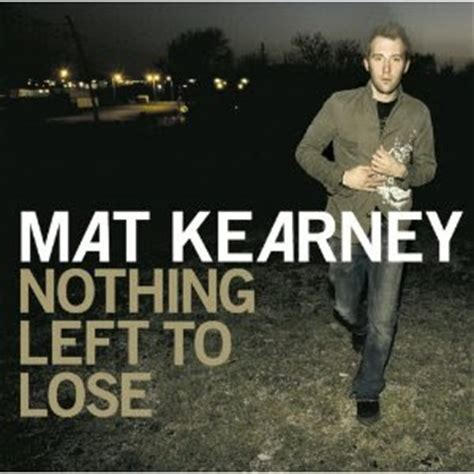 Mat Kearney Closer To Lyrics by Closer To The And Further From The Sky New