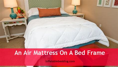 you put an air mattress on a bed frame bedding best beds