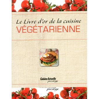 fnac livre cuisine livre d or de la cuisine v 233 g 233 tarienne cartonn 233