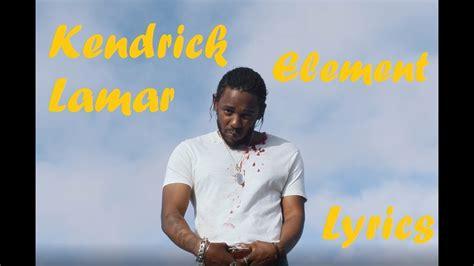 kendrick lamar element lyrics kendrick lamar element lyrics youtube