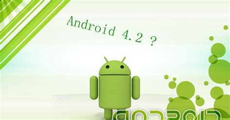 what s android what s the new features on android 4 2 news and apps about android