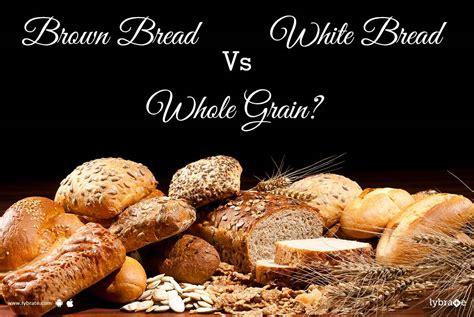 whole grains vs white bread brown bread vs white bread vs whole grain ஓய வ ல ல