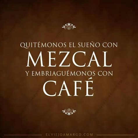 imagenes y frases lindas te invito un cafe 210 best images about frases de mezcal on pinterest low