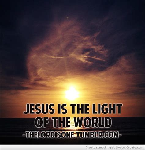 jesus is the light light of the quotes quotesgram