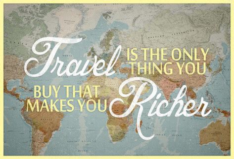 What Makes You Buy by Travel Is The Only Thing You Buy That Makes You Richer