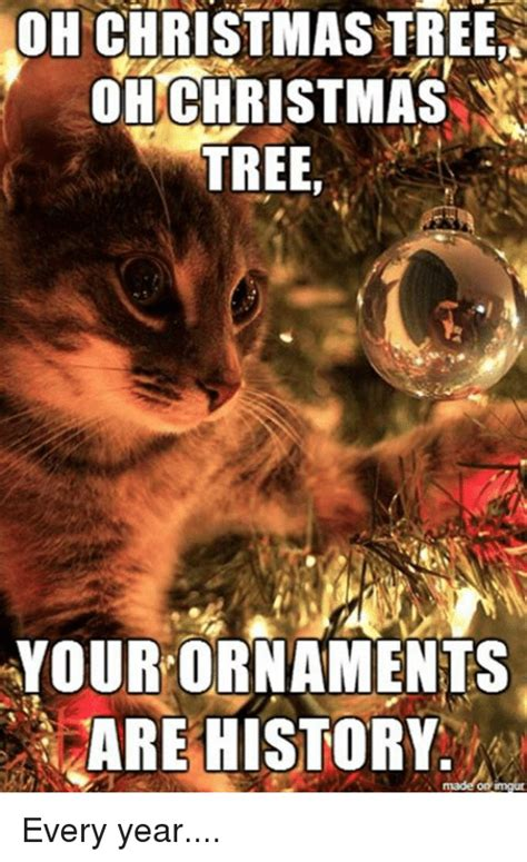 christmas tree oh christmas tree your ornaments are history oh tree oh tree your ornaments are history every year meme on me me