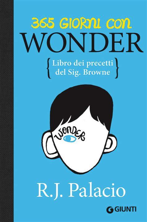 libro 365 days of wonder 365 giorni con wonder libro dei precetti del sig browne r j palacio libro libraccio it