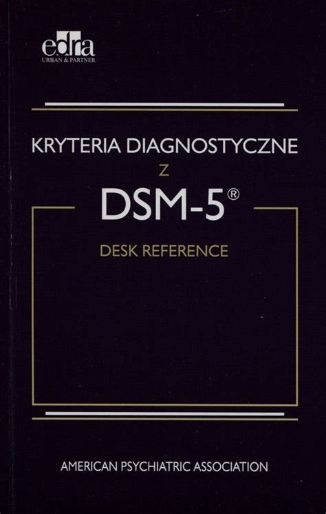 Dsm 5 Desk Reference by Kryteria Diagnostyczne Z Dsm 5 Ksi艱蠑ka Ksi苹garnia