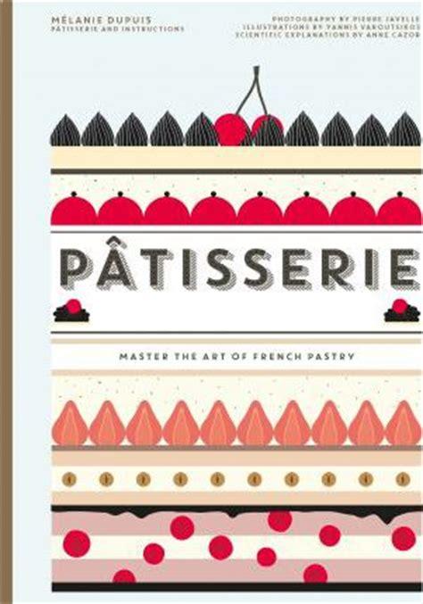 patisserie master recipes and techniques from the ferrandi school of culinary arts books patisserie cazor 9781743790946