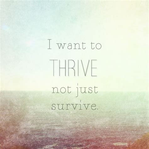 i want to live not just survive i don t want to get to the end of my