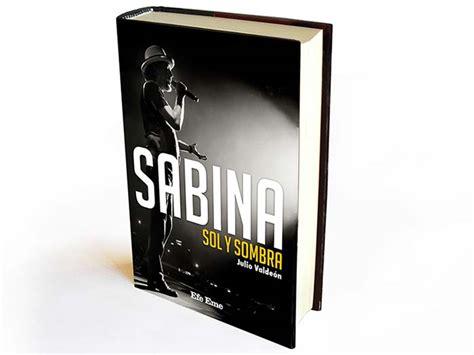sabina sol y se edita la mayor biograf 237 a de joaqu 237 n sabina
