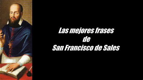 san francisco sales frases c 233 lebres de san francisco de sales