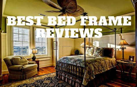 Best Bed Frames Reviews Best Bed Frame Reviews How To Buy The Best Bed Frames
