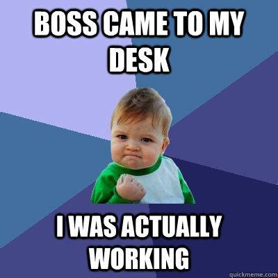 Came Meme - boss came to my desk i was actually working quickmeme