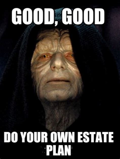 Do Your Own Meme - meme creator good good do your own estate plan meme