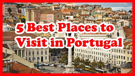 best place to visit in portugal 5 best places to visit in portugal
