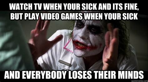 Mind Games Meme - watch tv when your sick and its fine but play video games