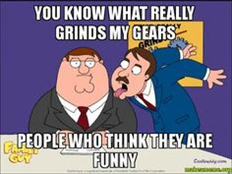 What Grinds My Gears Meme - you know what really grinds my gears on pinterest gears