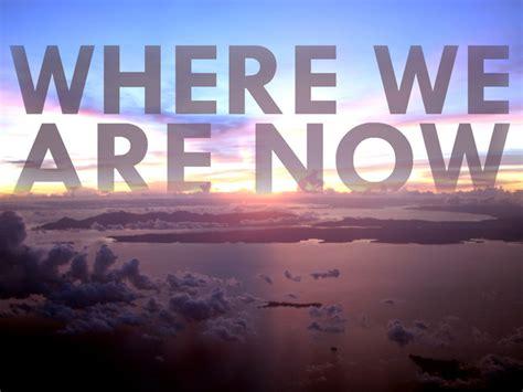 To Where We Are Now We To Where We Ve Been by Project Reconnect Where We Are Now By Adrian Alarilla