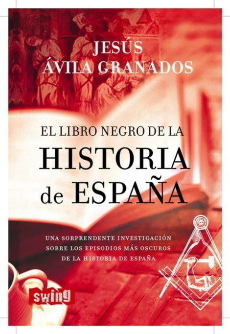 libro historia de espaa 2 el libro negro de la historia de espa 209 a 193 vila granados jes 218 s sinopsis del libro rese 241 as