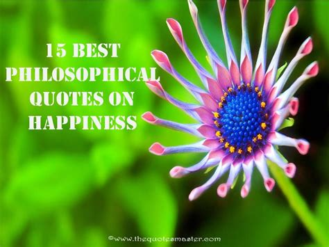 best quote on happiness 15 best philosophical quotes on happiness
